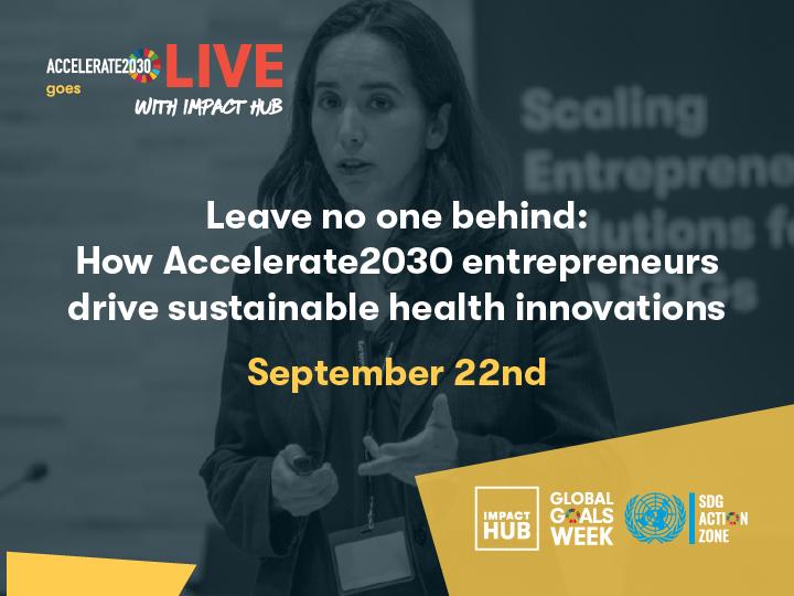Impact Hub en la Global Goals Week: How Accelerate 2030 Entrepreneurs drive sustainable health innovations